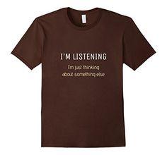Men's I'm Listening But Thinking About Something Else Fun... https://www.amazon.com/dp/B071D1QXXF/ref=cm_sw_r_pi_dp_x_AeC8ybGE509SP