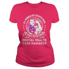 All Women are Created Equal Then a few Become Mental Health Case Manager Job Shirts #gift #ideas #Popular #Everything #Videos #Shop #Animals #pets #Architecture #Art #Cars #motorcycles #Celebrities #DIY #crafts #Design #Education #Entertainment #Food #drink #Gardening #Geek #Hair #beauty #Health #fitness #History #Holidays #events #Home decor #Humor #Illustrations #posters #Kids #parenting #Men #Outdoors #Photography #Products #Quotes #Science #nature #Sports #Tattoos #Technology #Travel…