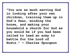 """Charles Spurgeon quote from """"Raising Godly Children"""" Take this to heart moms; you have a holy calling......"""