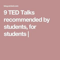 9 TED Talks recommended by students, for students |