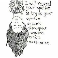 "I'd like to add to this ""and as long as you don't disrespect mine"""