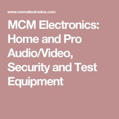 MCM Electronics: Home and Pro Audio/Video, Security and Test Equipment