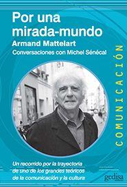 Se es membro da Universidade de Vigo podes solicitalo a través desta páxina http://www.biblioteca.uvigo.es/biblioteca_gl/servizos/coleccions/adquisicions/ Por una mirada-mundo: conversaciones con Michel Sénécal. - _Armand Mattelart. - Gedisa, 2014. 22,90€. (Marcial Pons)