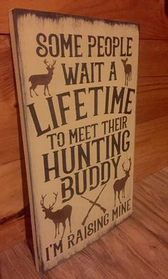 A personal favorite from my Etsy shop https://www.etsy.com/listing/262510653/deer-hunting-rustic-nursery-wooden-sign