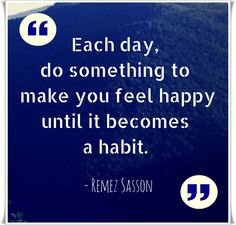 Each day, do something to make you feel happy until it becomes a habit. Best Success Quotes, You Deserve It, Women's History, How To Become, How To Make, Feeling Happy, Make You Feel, Something To Do, Make It Yourself