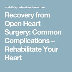 Recovery from Open Heart Surgery: Common Complications – Rehabilitate Your Heart