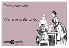 funny ecards for women | ... Day drink wine, work on crafts, funny crafting quotes - Dump A Day