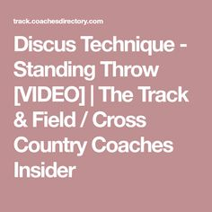Discus Technique - Standing Throw [VIDEO] | The Track & Field / Cross Country Coaches Insider