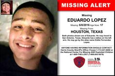 EDUARDO LOPEZ, Age Now: 17, Missing: 06/08/2016. Missing From HOUSTON, TX. ANYONE HAVING INFORMATION SHOULD CONTACT: Harris County Sheriff's Office (Texas) 1-713-221-6000.