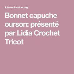 Bonnet capuche ourson: présenté par Lidia Crochet Tricot