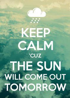 'Cuz The Sun Will Come Out Tomorrow