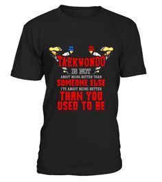 "# It's Being Better Than You Used To Be Taekwondo T-Shirt .  Special Offer, not available in shops      Comes in a variety of styles and colours      Buy yours now before it is too late!      Secured payment via Visa / Mastercard / Amex / PayPal      How to place an order            Choose the model from the drop-down menu      Click on ""Buy it now""      Choose the size and the quantity      Add your delivery address and bank details      And that's it!      Tags: This taekwondo tee shirt is…"