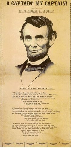 'Oh Captain! My Captain!' by Walt Whitman  This is the moving poem shared by Robin Williams in 'Dead Poet's Society' - written in memory of loved President Abraham Lincoln. Whitman wrote it to honor Lincoln after his death.