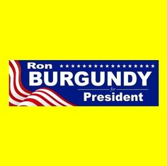 """Funny """"RON BURGUNDY FOR PRESIDENT"""" anchorman BUMPER STICKER, the legend of, new"""