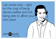Call center jobs - right on the cusp of being denied welfare and not being able to afford your own place. Police Humor, Police Officer, Police Dispatcher, Call Center Humor, Cute Quotes, Funny Quotes, Police Life, Day Work, Love My Job