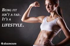 Being fit isn't a fad. It's a lifestyle.