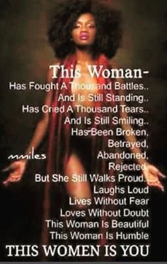 Love This. Women who have been through tragedy, trials, & tribulations & have come out the other side have a specific, special kind of strength, compassion, empathy & greater understanding are women who cannot be defeated . We always rise to the top, sometimes it just might take longer than others. I honestly think that women who have had a more difficult life/have faced really hard experiences (or realities) builds a more beautiful woman.