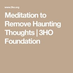 Meditation to Remove Haunting Thoughts | 3HO Foundation