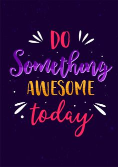 Find Do Something Awesome Today Inspirational Motivation stock images in HD and millions of other royalty-free stock photos, illustrations and vectors in the Shutterstock collection. Thousands of new, high-quality pictures added every day. Inspirational Quotes Background, Inspirational Quotes For Kids, Motivational Picture Quotes, Inspiring Quotes, Funky Quotes, Doodle Quotes, Positive Quotes For Women, Life Quotes Pictures, Today Quotes