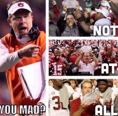 Upset, yes. Mad? No, not with 15 national championships!! That's 13 more than what y'all got!!