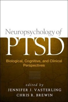 Neuropsychology of PTSD: Biological, Cognitive, and Clinical Perspectives ~ Vasterling & Brewin