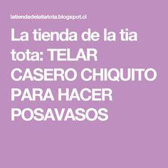 La tienda de la tia tota: TELAR CASERO CHIQUITO PARA HACER POSAVASOS