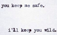 You keep me safe. i'll keep you wild. Keep Me Safe, Wild Tattoo, Tatoos, Joy, Quotes, Qoutes, Being Happy, Quotations, Sayings