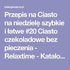 Przepis na Ciasto na niedzielę szybkie i łatwe #20 Ciasto czekoladowe bez pieczenia - Relaxtime - KatalogSmaków.pl