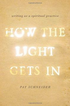 How the Light Gets In: Writing as a Spiritual Practice, http://www.amazon.com/dp/0199933987/ref=cm_sw_r_pi_awdm_o60Jtb071CWRF