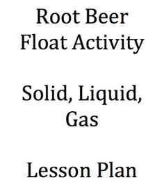 1 science lesson plan for states of matter root beer float solids liquids gases. Black Bedroom Furniture Sets. Home Design Ideas
