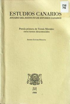 Poesía primera de Tomás Morales : otros textos desconocidos / Andrés Sánchez Robayna http://absysnetweb.bbtk.ull.es/cgi-bin/abnetopac01?TITN=197673