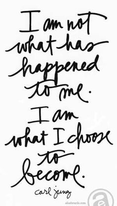 I am not what has happened to me. I am what I chose to become. - Carl Jung quote : I am not what has happened to me. I am what I chose to become. The Words, Cool Words, Life Quotes Love, Great Quotes, Motivational Quotes For Women, Life Gets Hard Quotes, Inspirational Quotes For Women, I Am Me Quotes, Tattoo Quotes For Women