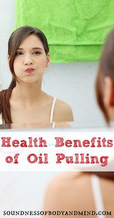 Health Benefits of Oil Pulling | http://soundnessofbodyandmind.com