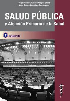 Lemus, J.; Aragües y Oroz, Valentín; Lucioni, María Carmen (2013). Salud pública y atención primaria de la salud. Buenos Aires: Corpus
