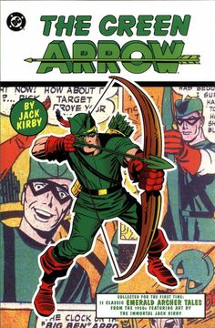 The Green Arrow , by Jack Kirby , reprints all of the late DC Green Arrow stories drawn by Kirby , assisted by his wife, Roz . Comic Book Artists, Comic Book Characters, Comic Books Art, Comic Art, Green Arow, Green Lantern Green Arrow, Arrow Comic, Dc Comics, Arrow Black Canary