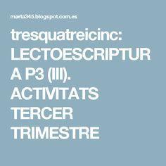 tresquatreicinc: LECTOESCRIPTURA P3 (III). ACTIVITATS TERCER TRIMESTRE Language Arts, Ideas, School, 3rd Trimester, Phonological Awareness, Read And Write, Writing, Classroom, Sons