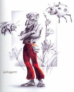 Galtzagorri- basque legend: small, little imp-like creatures that wear red pants. They constantly ask what to do to their owners and are able to finish a job in minutes. But if told there is nothing to do they will undo everything they just did. The only way to stop them is to trap them in a box.