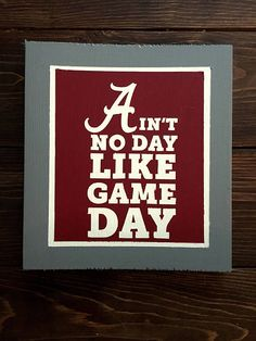 Ain't No Day Like Game Day hand-painted wooden sign College Gameday Signs, College Games, College Game Days, College Football, Crimson Tide Football, Alabama Football, Alabama Crimson Tide, Football Baby, Game Day Quotes