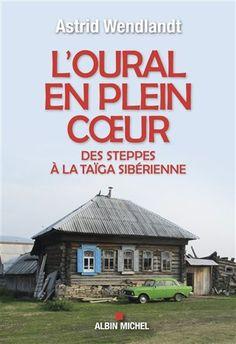 L'Oural en plein coeur : des steppes à la taïga sibérienne - ASTRID WENDLANDT