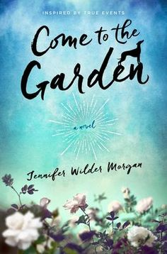 Come to the Garden - Jennifer Wilder Morgan - McNally Robinson Booksellers
