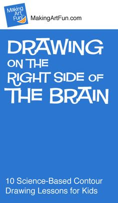 Drawing on the Right Side of the Brain | 10 Science-Based Contour Drawing Lessons for Kids - MakingArtFun.com - Awesome!