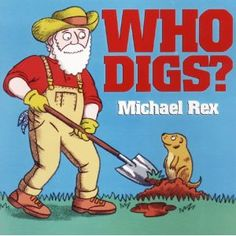 """PreSchool-Grade 1-Two  Children can fold page-size flaps up to find out.  Each page asks a simple question; the facing illustration contains an animal or human. When the page is folded out, there is an explanation of why this character digs. For example, """"Who digs in the woods? The forest ranger digs to plant a tree."""""""