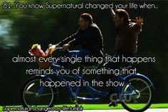"Seriously ask my husband. We will be doing something and I will be like ""This one time on Supernatural..."""