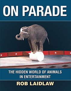 On Parade, The Hidden World of Animals in Entertainment by Rob Laidlaw Middle School Books, World Elephant Day, Reading Levels, Sea World, Life Is Like, Nonfiction Books, Elementary Schools, Childrens Books, My Books