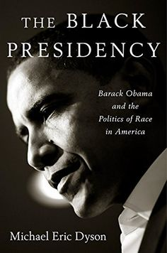The Black Presidency: Barack Obama and the Politics of Race in America by Michael Eric Dyson http://www.amazon.com/dp/054438766X/ref=cm_sw_r_pi_dp_GsuTwb04CJTHH