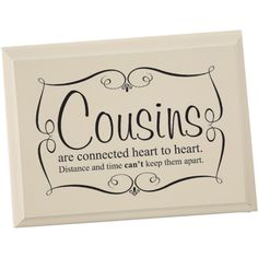 Yes, tis the truth, I love all my cousins, even if a lot of you are on the other side of the country...