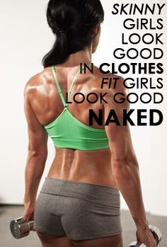 Skinny girls look good in clothes, fit girls look good naked.