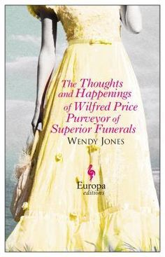 The Thoughts and Happenings of Wilfred Price Purveyor of Superior Funerals by Wendy Price