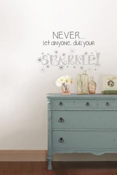 Dull Your Sparkle Wall Quote, would love this in both my girls rooms
