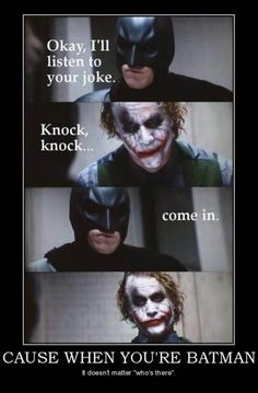 When you're Batman it doesn't matter who's there.